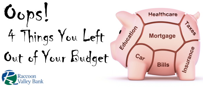 To maintain an accurate budget, it is important to include every and every expense, no matter how small.
